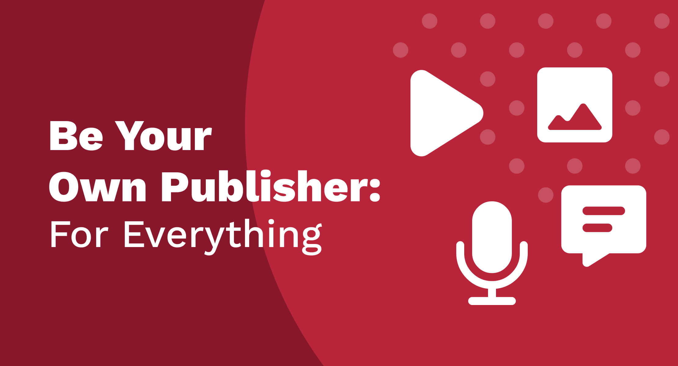 Be Your Own Publisher: For Everything