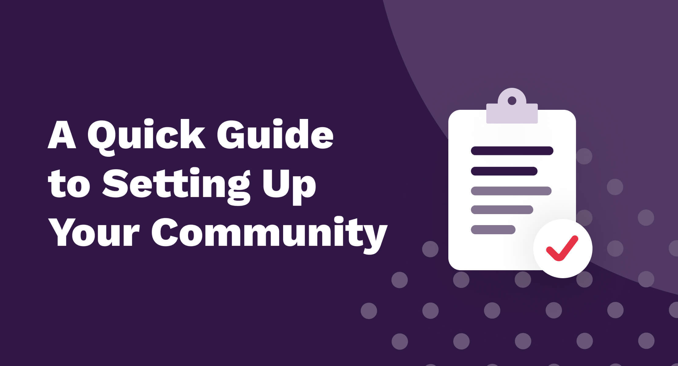 A Quick Guide to Setting Up Your Community