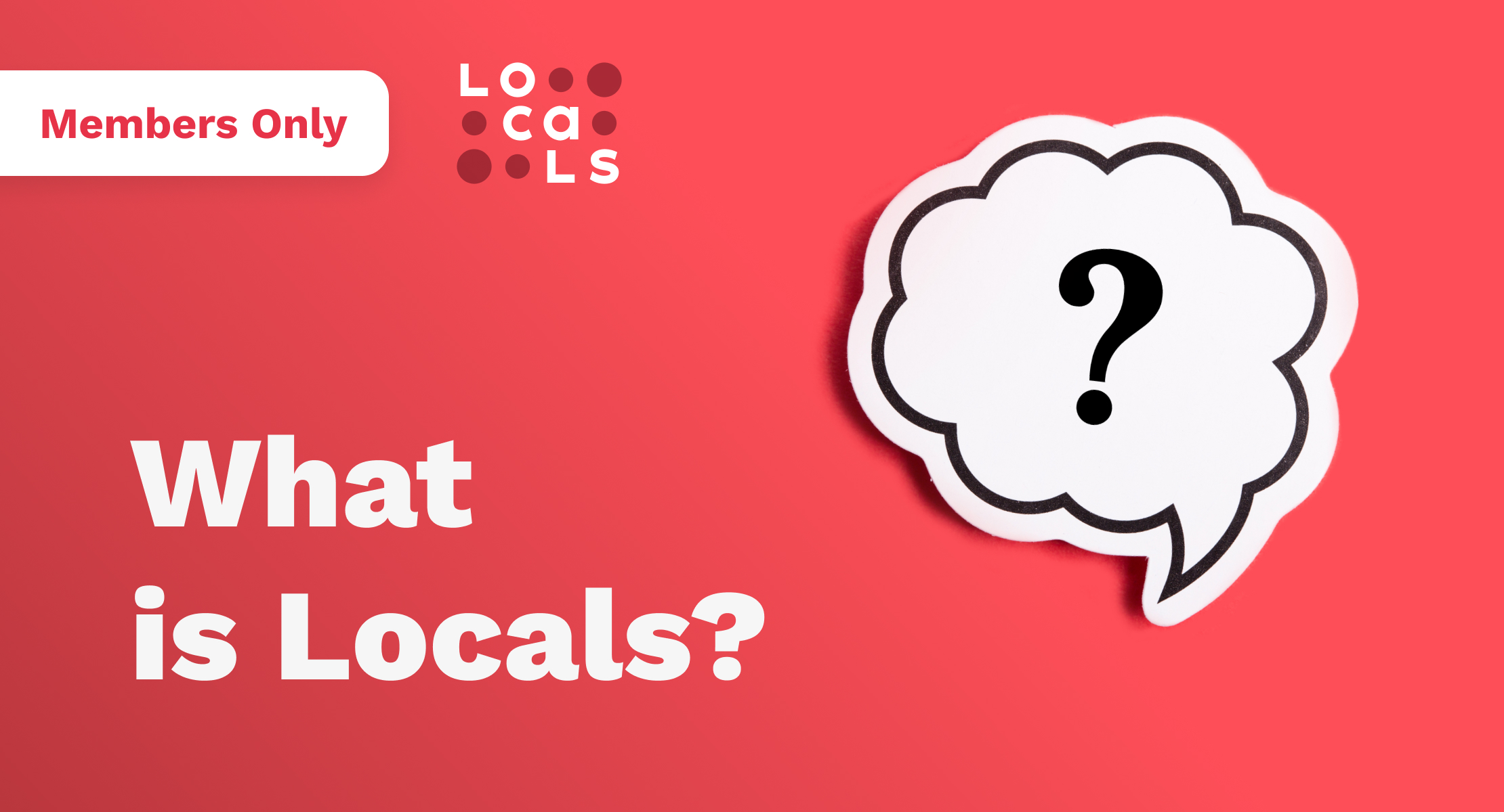 Members Only: What is Locals?