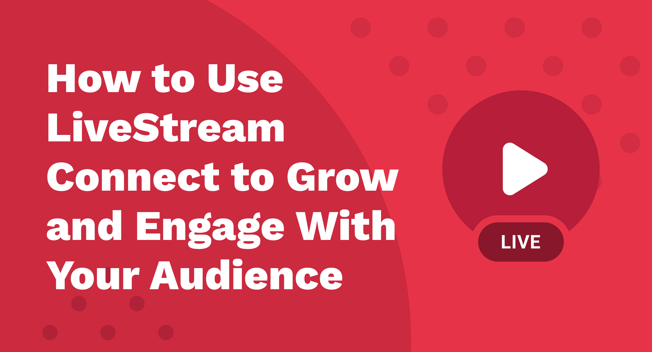 How to Use LiveStream Connect to Grow and Engage With Your Audience